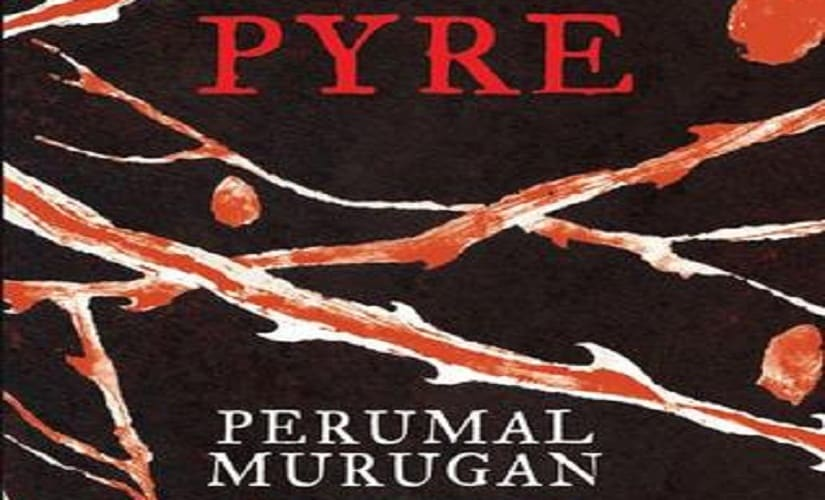 The cover of 'Pyre' by Perumal Murugan. Translated from Tamil by Aniruddhan Vasudevan