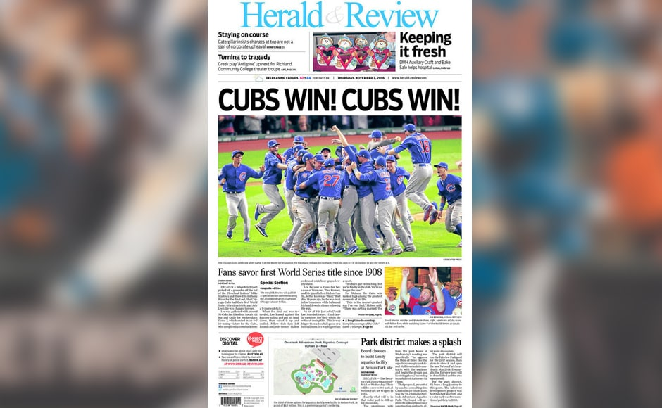 Herald & Review - Central Illinois went with a statement that the fans have waited 108 years to hear: Cubs Win!