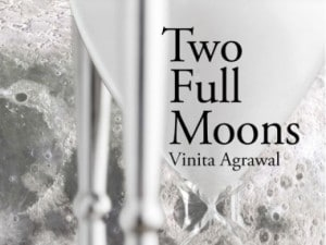 Two Full Moons review: Vinita Agrawal's intimate new book is a nourishing mix of imagistic, surreal poems