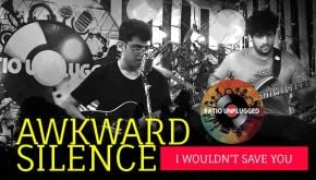 Patio Unplugged: Awkward Silence – I Wouldn't Save You​
