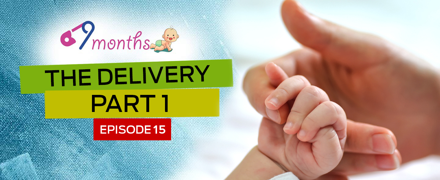 9 Months Episode 15: A Guide to the delivery, by doctors — Part 1