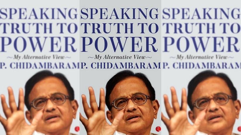 P Chidambaram Speaking Truth to Power 825