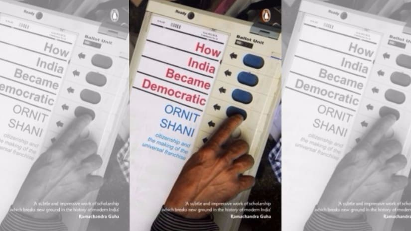 Ornit Shani's 'How India Became Democratic: Citizenship And The Making Of The Universal Franchise' tells the fascinating story of independent India's first general election