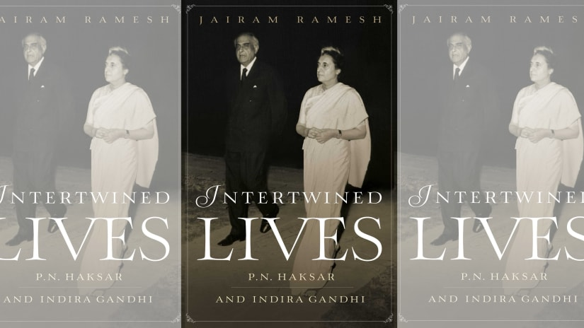 "Jairam Ramesh's new book — Intertwined Lives: PN Haksar and Indira Gandhi (Simon & Schuster) — has been described as the ""definitive biography of arguably India's most influential and powerful civil servant"