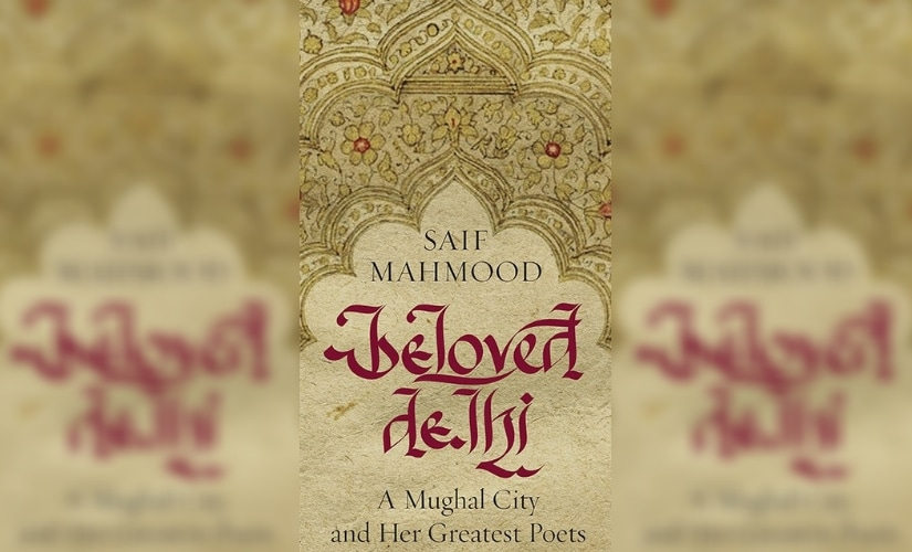 Beloved Delhi: A Mughal City and Her Greatest Poets by Saif Mahmood