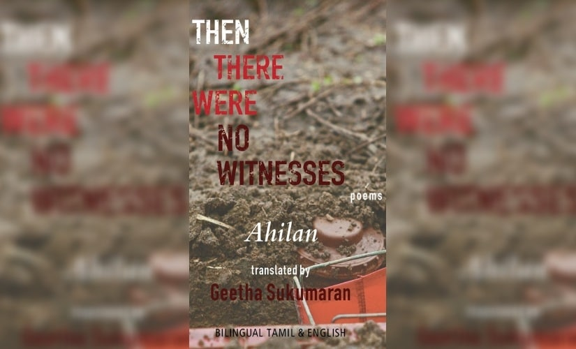 Then There Were No Witnesses: Ahilan's poetry bears powerful testimony to Sri Lankan civil war