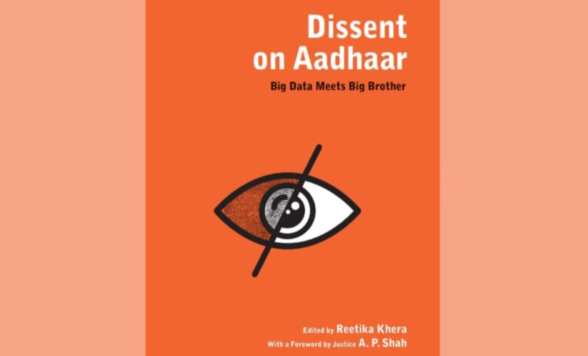 Dissent on Aadhaar: New book highlights limitations of ID project, legal and tech opposition to it