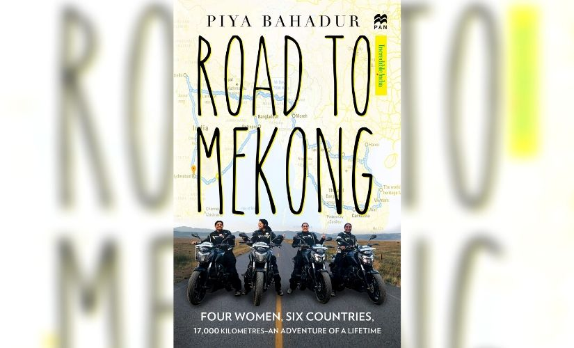 Road to Mekong: Piya Bahadur chronicles how four women on bikes ranged deep into South-East Asia