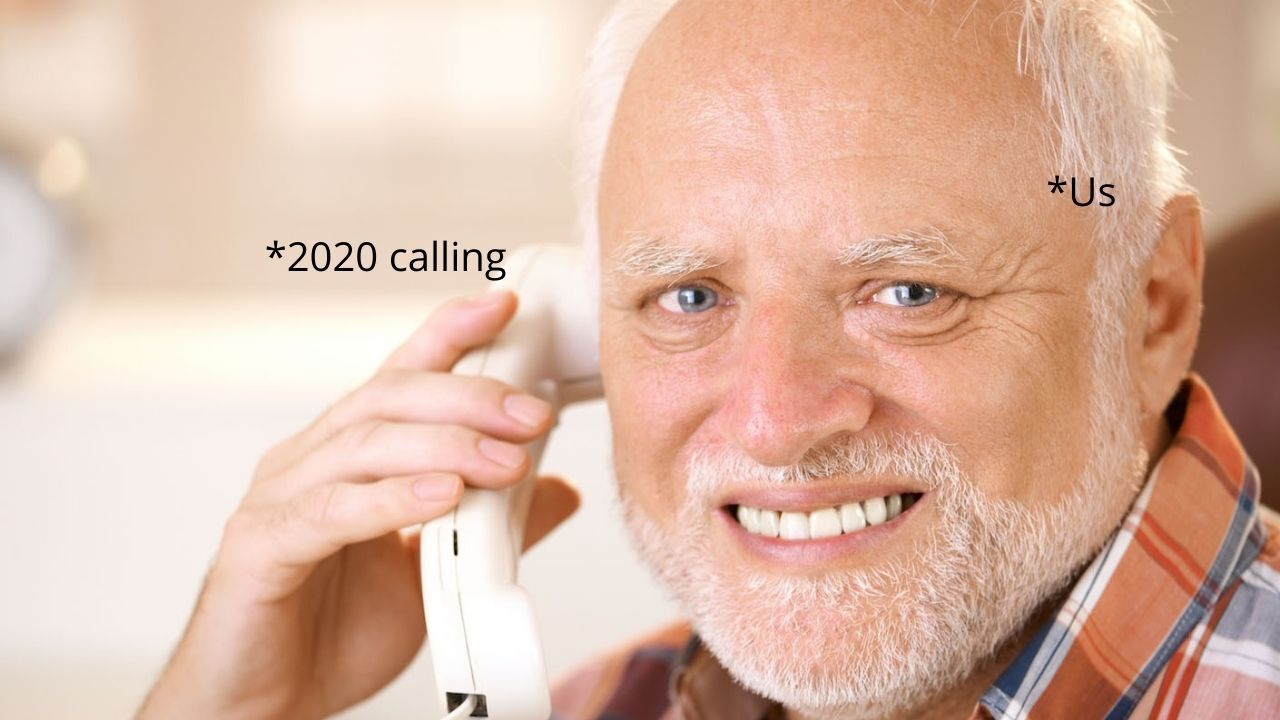 With COVID-19 pandemic, lockdown, work from home, the year 2020 was basically a 'Hide Your Pain harold' meme