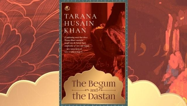 In Tarana Husain Khan's new novel, a haunting story of a Begum trapped in a Nawab's harem-Art-and-culture News , Firstpost